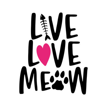 Live love meow - words with cat footprint. - funny pet vector saying with kitty paw, heart and fishbone. Good for scrap booking, posters, textiles, gifts, t shirts.