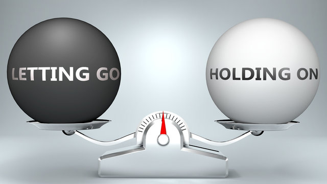 Letting go and holding on in balance - pictured as a scale and words Letting go, holding on - to symbolize desired harmony between Letting go and holding on in life, 3d illustration