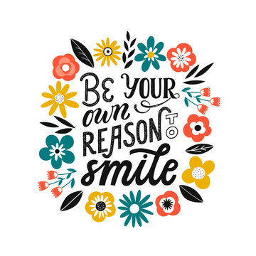 Be your own reason to smile - hand written typography phrase. Self love quote lettering made in vector. Woman motivational slogan. Inscription for t shirts, posters, cards with floral decoration.
