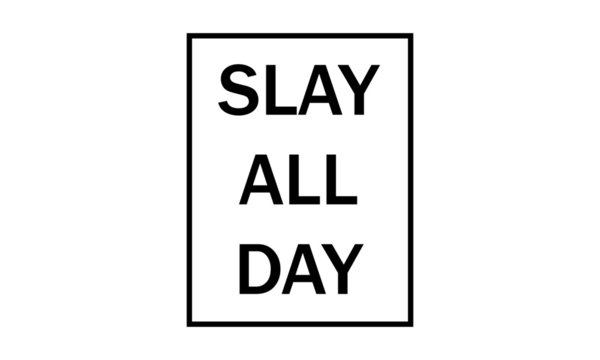 Slay all day, Typography for T shirt graphic, Poster, postcard, flyer or other uses