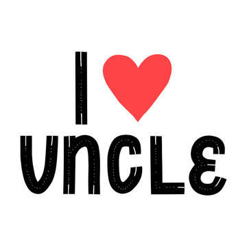 I love uncle quote. New baby typo banner. Kid typography announcement. Hand written trendy vector illustration. Modern graphic newborn slogan