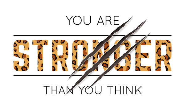 Vector illustration with You Are Stronger Than You Think slogan with leopard skin and animal claw scratches. T-shirt design, typography graphics for fashion print or poster.
