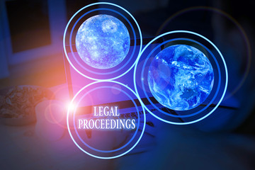 Handwriting text Legal Proceedings. Conceptual photo procedure instituted in a court of law to acquire benefit Elements of this image furnished by NASA
