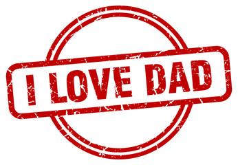 i love dad stamp. i love dad round vintage grunge sign. i love dad