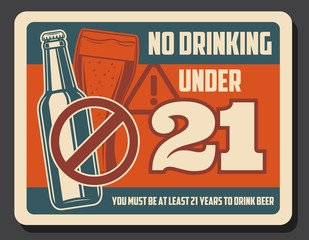 No drinking alcohol under 21 retro design of vector beer drink bottle and glass with red prohibition sign. Pub, bar and restaurant warning poster