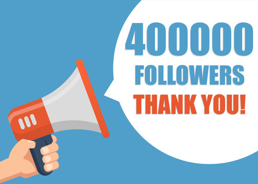 400000 followers Thank You - Male hand holding megaphone. Flat design. Can be used business company for social media, networks, promotion and advertising.