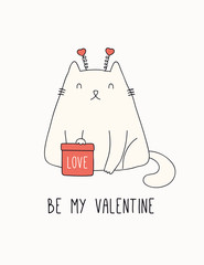 Foto op Canvas Illustraties Hand drawn Valentines day card, banner with cute fat cat, gift, hearts, text Be my Valentine. Vector illustration. Line drawing. Isolated on white. Design concept for holiday print, invite, gift tag.