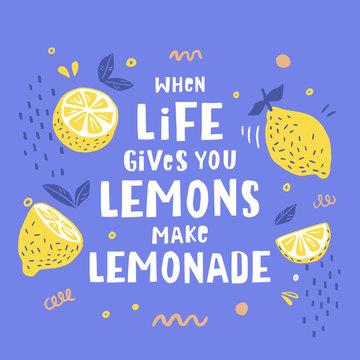 When life gives you lemons make lemonade. Summer print with lemon. Typography poster