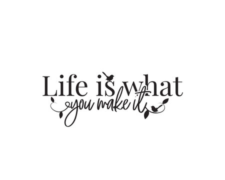 Life is what you make it, vector. Wording design, lettering. Beautiful, motivational, inspirational life quotes. Wall art, artwork, wall decals isolated on white background, poster design