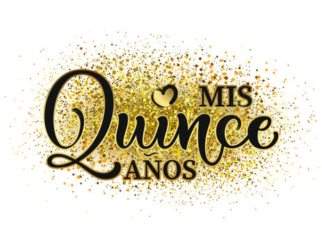 Calligraphy for Latin American girl birthday celebration. Lettering for Quinceanera party. Black and gold text isolated on white background. Vector stock illustration. Mis quince anos.