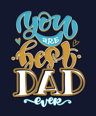 Poster Positive Typography You are the best dad ever - cute hand drawn doodle lettering postcard. Best dad ever. Happy Fathers Day - greeting card.