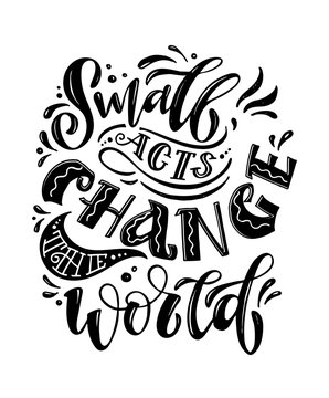 Small acts change the world - cute hand drawn doodle lettering postcard. T shirt design art. Inspiration quote.