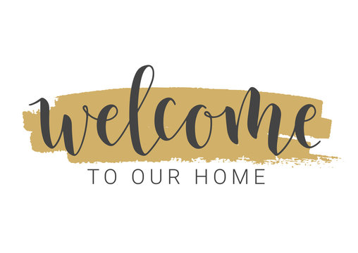 Vector Illustration. Handwritten Lettering of Welcome To Our Home. Template for Banner, Invitation, Party, Postcard, Poster, Print, Sticker or Web Product. Objects Isolated on White Background.