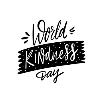 World Kindness day. Hand drawn lettering holiday phrase. Isolated on white background. Black Ink.