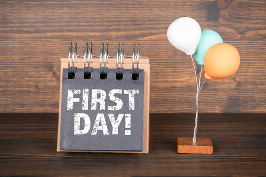 First Day. Birthday, Work, School and Vacation Concept