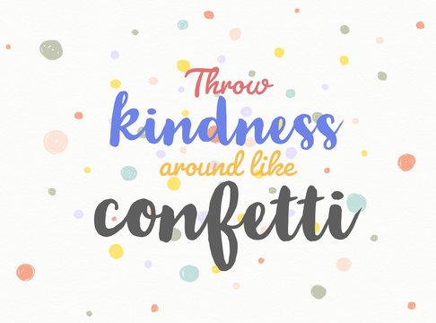 Throw kindness around like confetti word on colorful polka dot confetti ackground illustration