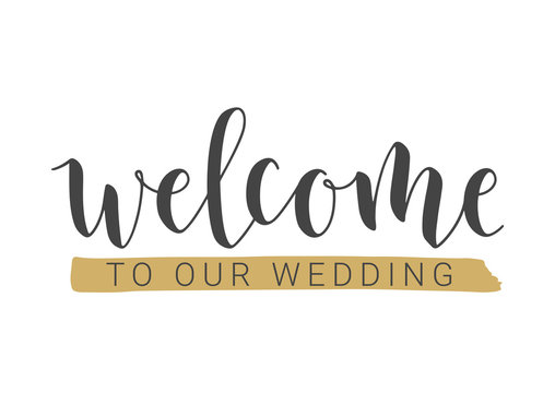 Vector Illustration. Handwritten Lettering of Welcome To Our Wedding. Template for Banner, Invitation, Party, Postcard, Poster, Print, Sticker or Web Product. Objects Isolated on White Background.