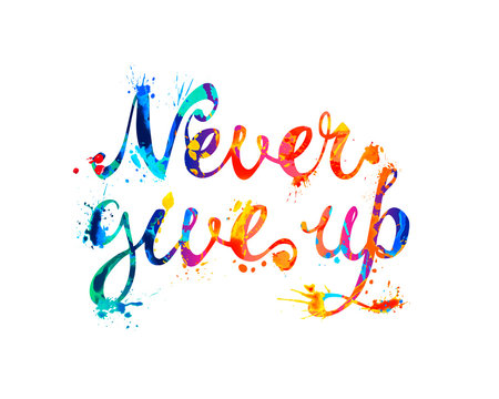 NEVER GIVE UP. Motivation inscription of calligraphic letters