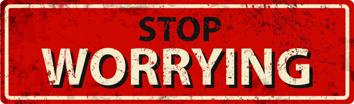 stop worrying - vintage rusty metal sign.