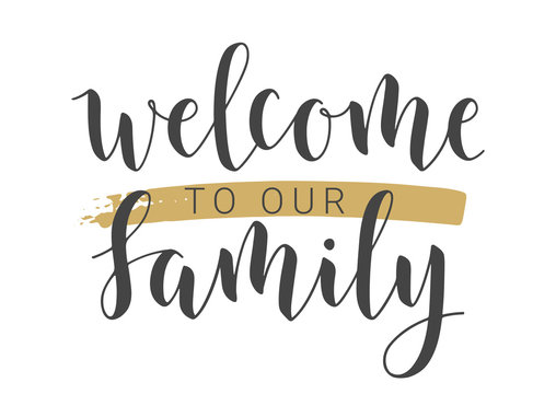 Vector Illustration. Handwritten Lettering of Welcome To Our Family. Template for Banner, Invitation, Party, Postcard, Poster, Print, Sticker or Web Product. Objects Isolated on White Background.
