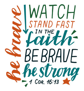 Hand lettering Watch, stand fast in the faith, be brave, strong