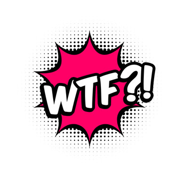 WTF comic style message in red speech bubble. Pop art balloon on halftone background. White background, cartoon text. WTF sticker for banner, web, poster. Vector illustration, flat style, clip art.
