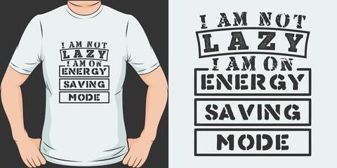 I Am Not Lazy, I Am On Energy Saving Mode. Unique and Trendy T-Shirt Design.