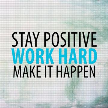 Business concept for Inspiration Motivation. Stay Positive. Work Hard. Make It Happen