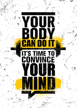 your body can do it. It is time to convince your mind. Inspiring Sport Workout Typography Quote Banner On Textured Background. Gym Motivation Print