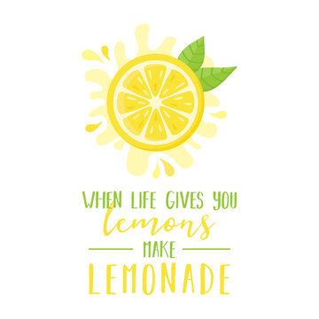When life gives you lemons make lemonade quote, vector graphic illustration of half cut lemon fruit, citrus with green leaves and writing. Isolated.