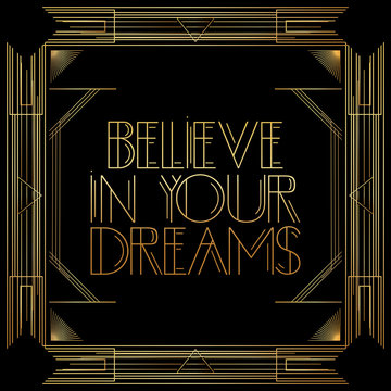 Art Deco Believe in your dreams text. Golden decorative greeting card, sign with vintage letters.