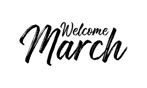 Welcome March Inspirational lettering black color, isolated on white background. Vector illustration for posters,  banners, flyers, stickers, cards and more. Vector illustration. EPS10.