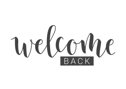 Vector Illustration. Handwritten Lettering of Welcome Back. Template for Banner, Invitation, Party, Postcard, Poster, Print, Sticker or Web Product. Objects Isolated on White Background.