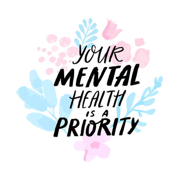 Your mental health is a priority. Therapy quote hand written on delicate pink and blue branches, abstract watercolor flowers and leaves.