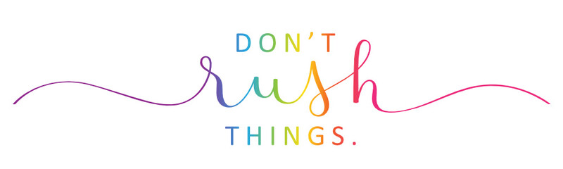 Zelfklevend Fotobehang Positive Typography DON'T RUSH THINGS vector rainbow-colored brush calligraphy banner with swashes