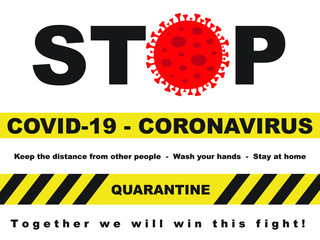 Stop Covid-19 (Coronavirus) keep the distance from other people, wash your hands, stay at home, together we will win this fight.