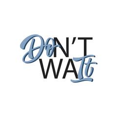 Don't Wait lettering motivational phrase. Handwritten modern brush callligraphy inscription for banner, card, social media, poster. Typographic design element. Vector illustration.