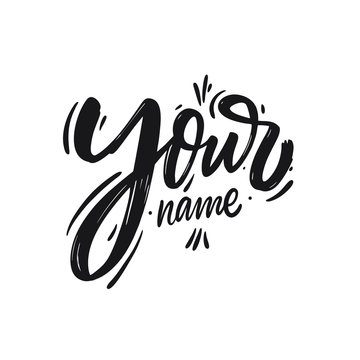 Your Name. Hand drawn motivation lettering phrase. Black ink. Vector illustration. Isolated on white background.