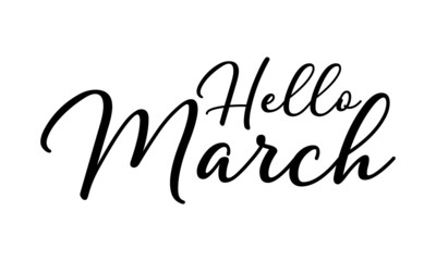 Hello March Hand drawn typography lettering phrase Welcome Suturday on the white background.  Modern motivational calligraphy Text.