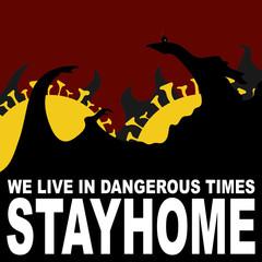 COVID-19 (Coronavirus) Pandemic. We Live in Dangerous Times, STAY HOME!