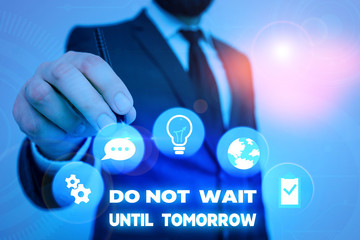 Text sign showing Do Not Wait Until Tomorrow. Business photo showcasing needed to do it right away Urgent Better do now
