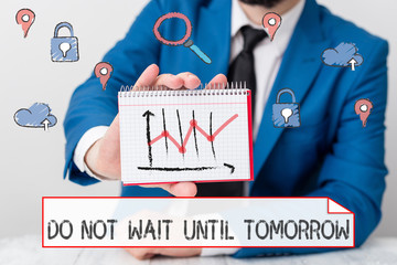Writing note showing Do Not Wait Until Tomorrow. Business concept for needed to do it right away Urgent Better do now