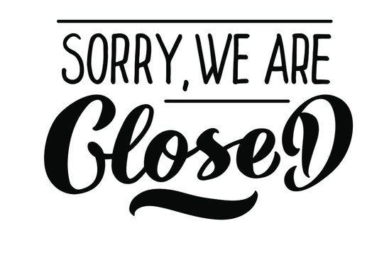 Sorry, we are Closed - vector lettering of hand drawn. Closed Store sign. Logotype for badge bar poster cafe banner tag. Vector illustration EPS 10