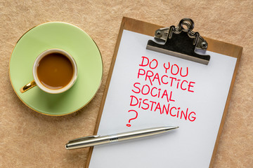Do you practice social distancing?