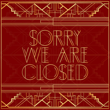 Art Deco Sorry We're Closed text. Decorative sign with vintage letters.