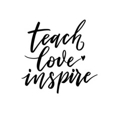 Teach, love, inspire. Inspirational quote.   Hand lettering. Hand drawn modern brush calligraphy. Vector illustration.