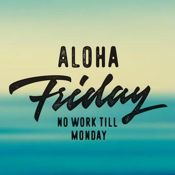 Aloha Friday No Work Till Monday. Hand Drawn Brush Script Typographic Art. Nice Idea For T shirt apparel print, wall poster, card, weekend blog post etc. Vector Illustration.