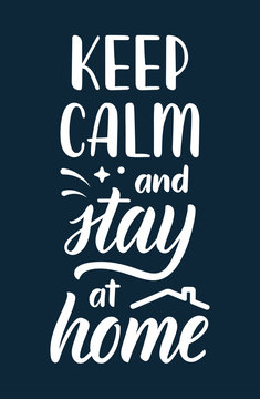 Keep calm and stay at home. Lettering poster about protection against coronavirus. Calligraphic quote in white ink with decorative elements. Vector