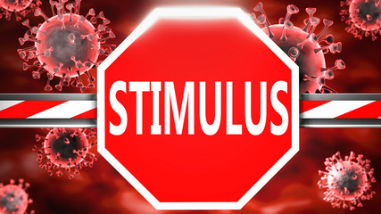 Stimulus and Covid-19, symbolized by a stop sign with word Stimulus and viruses to picture that Stimulus is related to the future of stopping coronavirus outbreak, 3d illustration
