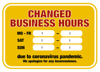 changed opening hours sign template with text CHANGED BUSINESS HOURS DUE TO CORONAVIRUS PANDEMIC with space for times